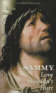 Sammy: Love Shouldn't Hurt - Book 10 of the Sammy Series ebook by Robin Hardy