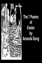 The 7 Poems of Easter ebook by Amanda Song