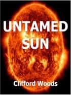 Untamed Sun ebook by Clifford Woods