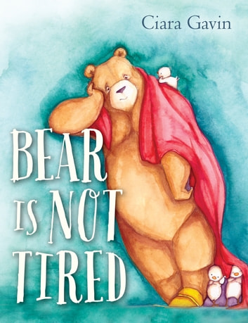 Bear Is Not Tired ebook by Ciara Gavin