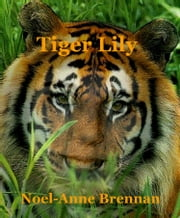 Tiger Lily ebook by Noel-Anne Brennan