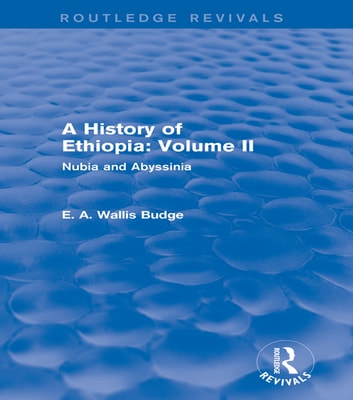 A History of Ethiopia: Volume II (Routledge Revivals) - Nubia and Abyssinia ebook by E. A. Wallis Budge