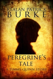 Peregrine's Tale - The Timmy Quinn Series, #4 ebook by Kealan Patrick Burke