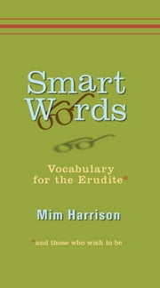 Smart Words - Vocabulary for the Erudite ebook by Mim Harrison