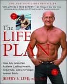 The Life Plan - How Any Man Can Achieve Lasting Health, Great Sex, and a Stronger, Leaner Body ebook by