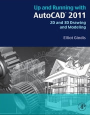 Up and Running with AutoCAD 2011 - 2D and 3D Drawing and Modeling ebook by Elliot Gindis