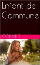 Enfant de Commune ebook by Combe T