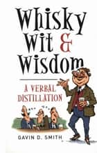 Whisky, Wit & Wisdom ebook by Gavin D. Smith