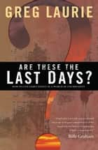 Are These the Last Days? ebook by Greg Laurie