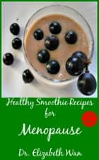 Healthy Smoothie Recipes for Menopause 2nd Edition ebook by Elizabeth Wan