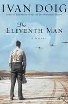 The Eleventh Man - A Novel ebook by Ivan Doig