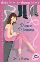 Date Him or Dump Him? The Dance Dilemma ebook by Cylin Busby