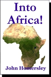 Into Africa! ebook by John Homersley