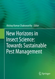 New Horizons in Insect Science: Towards Sustainable Pest Management ebook by Akshay Kumar Chakravarthy