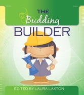 The Budding Builder ebook by Laura Laxton