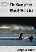 The Case of the Counterfeit Cash ebook by Angela Hunt