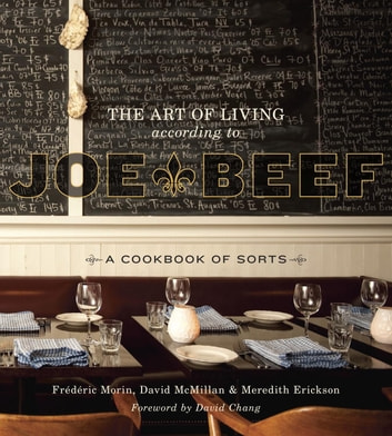 The Art of Living According to Joe Beef - A Cookbook of Sorts ebook by David McMillan,Frederic Morin,Meredith Erickson