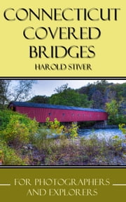 Connecticut Covered Bridges ebook by Harold Stiver