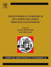 19th European Symposium on Computer Aided Process Engineering - ESCAPE-19: June 14-17, 2009, Cracow, Poland ebook by Jacek Jezowski, Jan Thullie