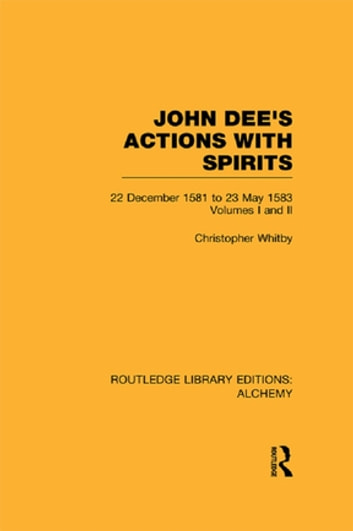 john dee s actions with spirits volumes 1 and 2 whitby christopher