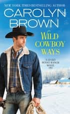 Wild Cowboy Ways ebook by Carolyn Brown