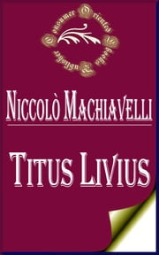 Discourses on the First Decade of Titus Livius ebook by Niccolo Machiavelli