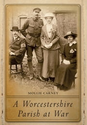 A Worcestershire Parish at War ebook by Mollie Carney