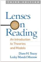 Lenses on Reading, Third Edition - An Introduction to Theories and Models ebook by Diane H. Tracey, EdD, Lesley Mandel Morrow,...