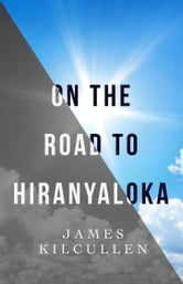 On the Road to Hiranyaloka ebook by James Kilcullen