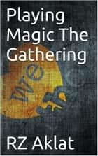 Playing Magic The Gathering ebook by RZ Aklat