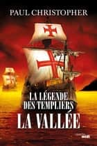 La Légende des Templiers - La Vallée ebook by Paul CHRISTOPHER,Philippe SZCZECINER