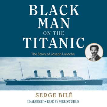The Black Man on the Titanic - The Story of Joseph Laroche audiobook by Serge Bilé