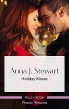 Holiday Kisses eBook by Anna J. Stewart