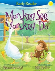 Monkey See, Monkey Do (Early Reader) - Early Reader ebook by Bill Bolton,Bruce Lansky