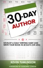 30-Day Author: Develop A Daily Writing Habit and Write Your Book In 30 Days (Or Less) - Wordslinger ebook by Kevin Tumlinson