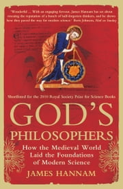 God's Philosophers: How the Medieval World Laid the Foundations of Modern Science ebook by James Hannam