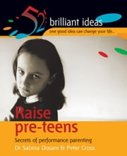 Raise Pre-Teens: Secrets of Performance Parenting ebook by Dosani, Sabina Dr