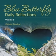 Blue Butterfly Daily Reflections - Volume I ebook by Pamela Brodeur