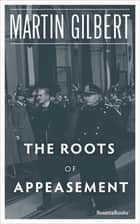 The Roots of Appeasement ebook by Martin Gilbert