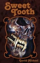 Sweet Tooth ebook by David R. Michael