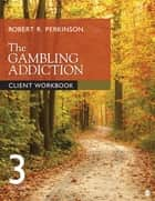 The Gambling Addiction Client Workbook eBook by Dr. Robert R. Perkinson