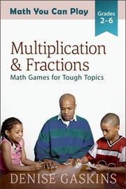 Multiplication & Fractions - Math Games for Tough Topics ebook by Denise Gaskins