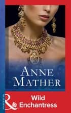 Wild Enchantress (Mills & Boon Modern) (The Anne Mather Collection) ebook by Anne Mather