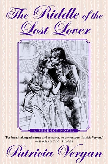 The Riddle of the Lost Lover - A Regency Novel ebook by Patricia Veryan