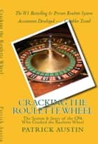 Cracking the Roulette Wheel: The System & Story of the CPA Who Cracked the Roulette Wheel ebook by Patrick Austin