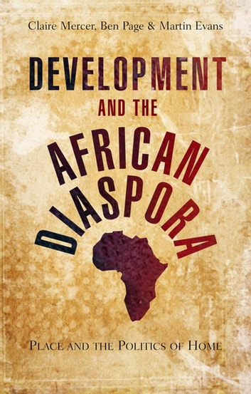 Development and the African Diaspora - Place and the Politics of Home ebook by