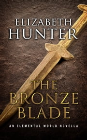 The Bronze Blade: An Elemental World Novella 2.5 ebook by Elizabeth Hunter
