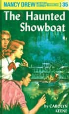 Nancy Drew 35: The Haunted Showboat ebook by Carolyn Keene