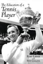 The Education of a Tennis Player ebook by Rod Laver, Bud Collins