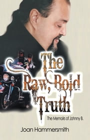 The Raw, Bold Truth - The Memoirs of Johnny B. ebook by Joan Hammersmith